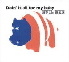 EvilEye_Doin'ItAllForMyBaby